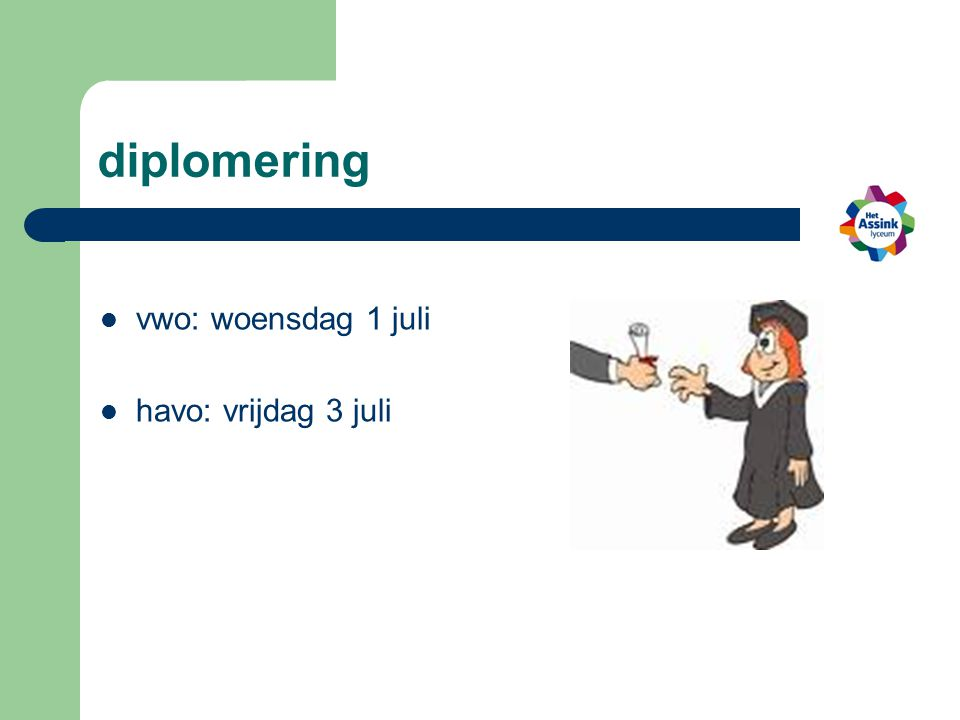 diplomering vwo: woensdag 1 juli havo: vrijdag 3 juli