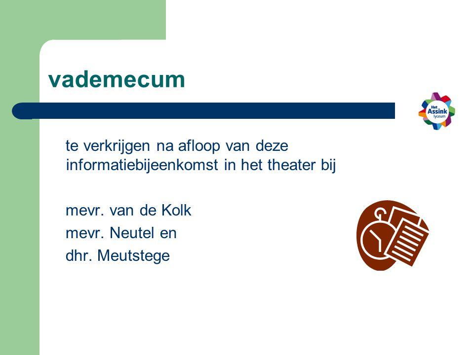 vademecum te verkrijgen na afloop van deze informatiebijeenkomst in het theater bij. mevr. van de Kolk.