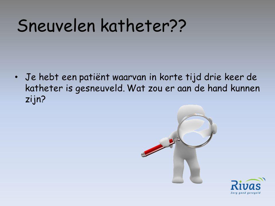 Sneuvelen katheter . Je hebt een patiënt waarvan in korte tijd drie keer de katheter is gesneuveld.