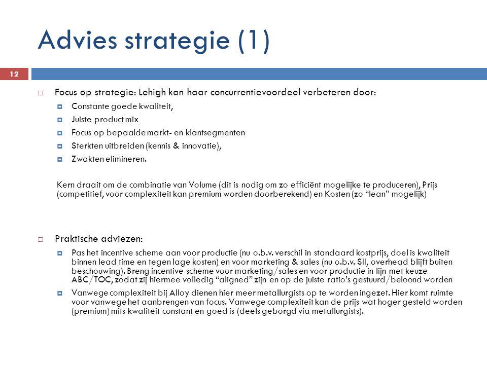 Advies strategie (1) Focus op strategie: Lehigh kan haar concurrentievoordeel verbeteren door: Constante goede kwaliteit,