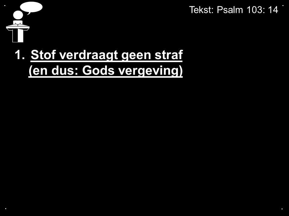 Stof verdraagt geen straf (en dus: Gods vergeving)
