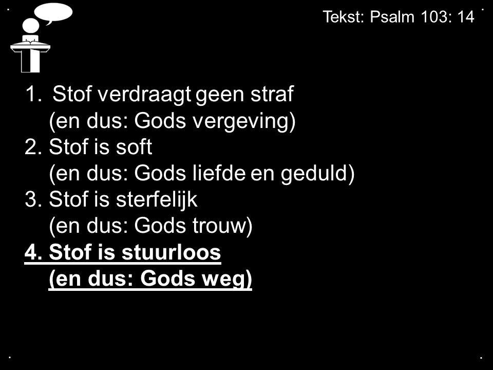 Stof verdraagt geen straf (en dus: Gods vergeving) 2. Stof is soft