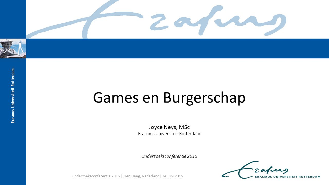 Games en Burgerschap Joyce Neys, MSc Erasmus Universiteit Rotterdam