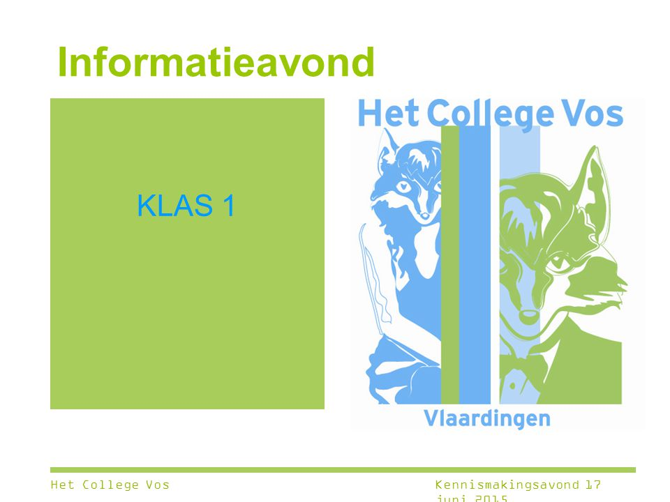 Informatieavond KLAS 1 Het College Vos Kennismakingsavond 17 juni 2015