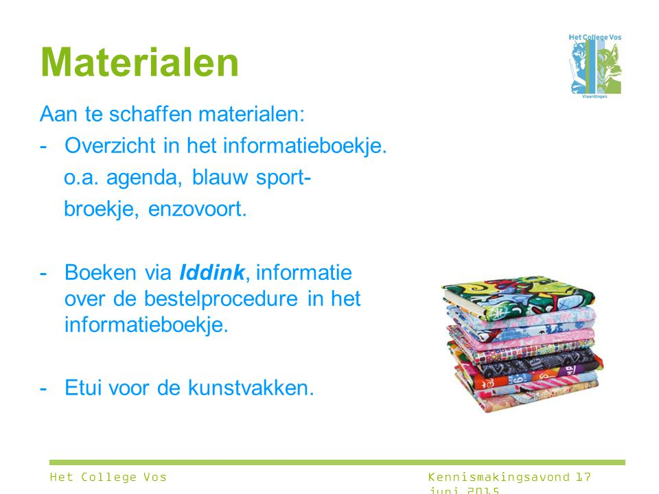 Materialen Aan te schaffen materialen: