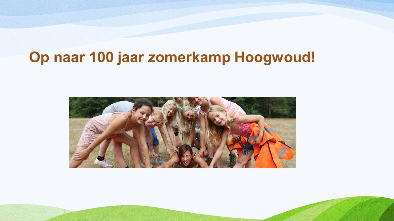 Op naar 100 jaar zomerkamp Hoogwoud!