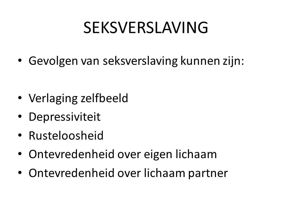 SEKSVERSLAVING Gevolgen van seksverslaving kunnen zijn: