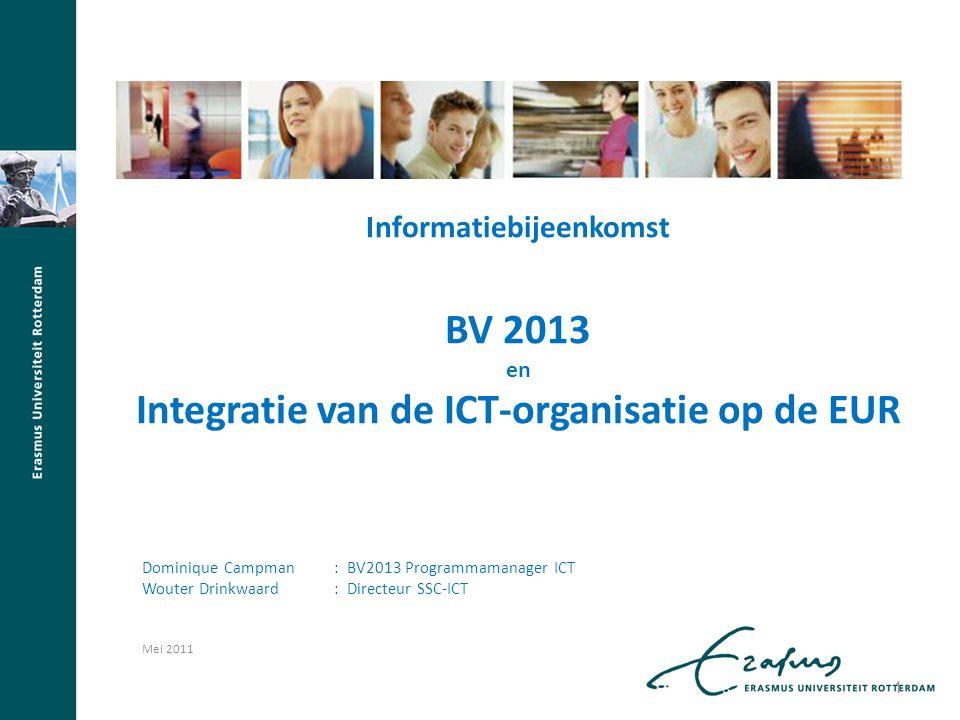 Informatiebijeenkomst BV 2013 en Integratie van de ICT-organisatie op de EUR