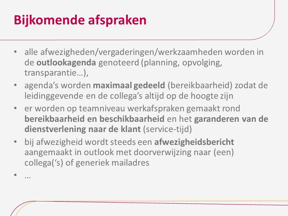 Bijkomende afspraken alle afwezigheden/vergaderingen/werkzaamheden worden in de outlookagenda genoteerd (planning, opvolging, transparantie…),