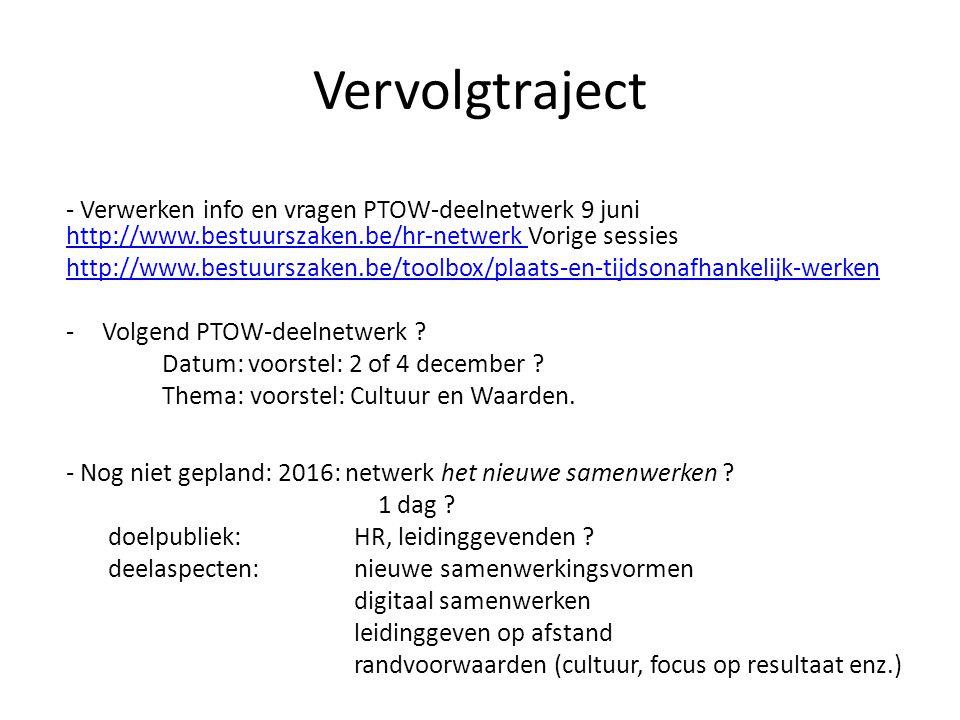 Vervolgtraject - Verwerken info en vragen PTOW-deelnetwerk 9 juni http://www.bestuurszaken.be/hr-netwerk Vorige sessies.
