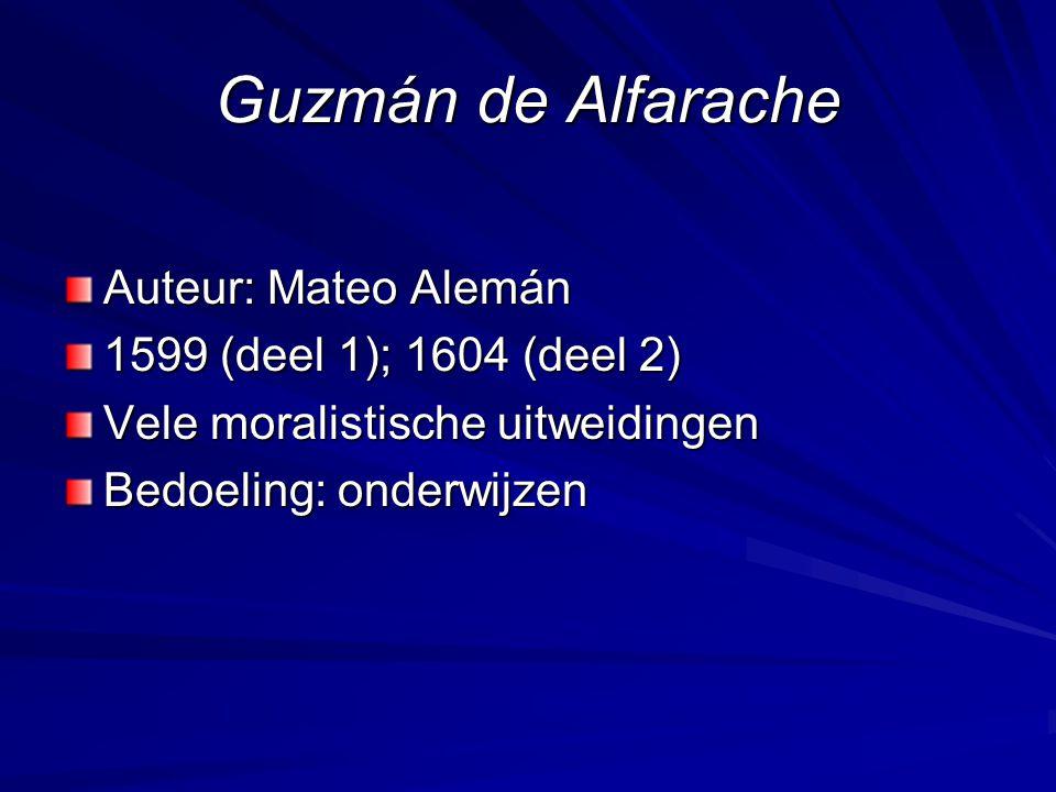 Guzmán de Alfarache Auteur: Mateo Alemán 1599 (deel 1); 1604 (deel 2)