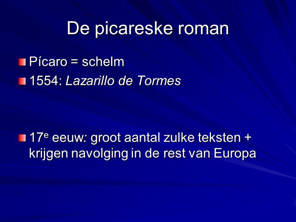 De picareske roman Pícaro = schelm 1554: Lazarillo de Tormes