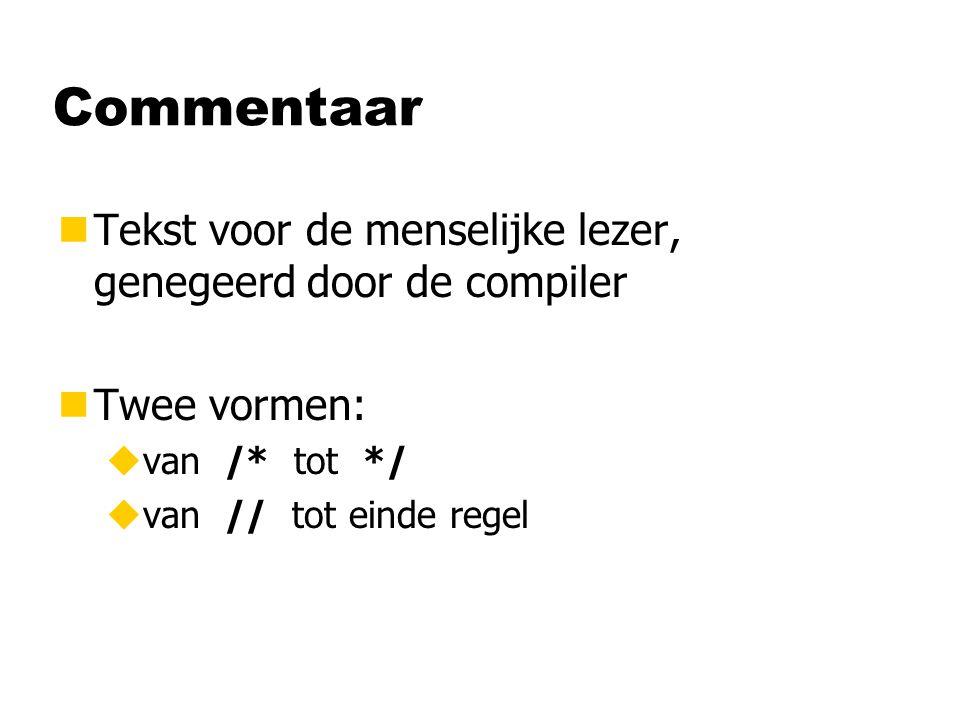 Commentaar Tekst voor de menselijke lezer, genegeerd door de compiler