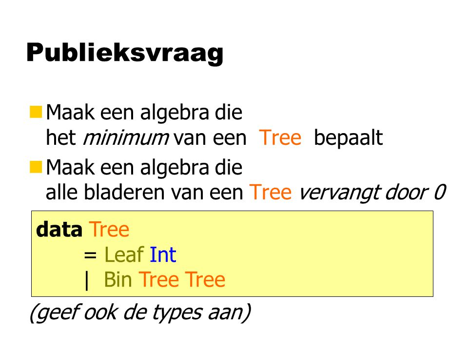 Publieksvraag Maak een algebra die het minimum van een Tree bepaalt