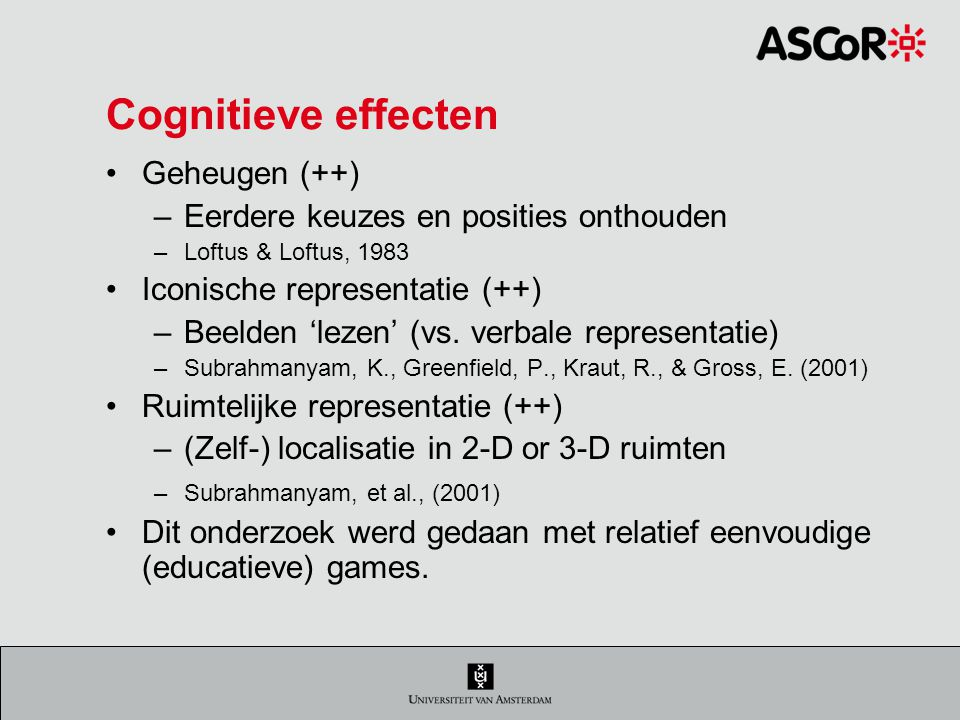 Cognitieve effecten Geheugen (++) Eerdere keuzes en posities onthouden