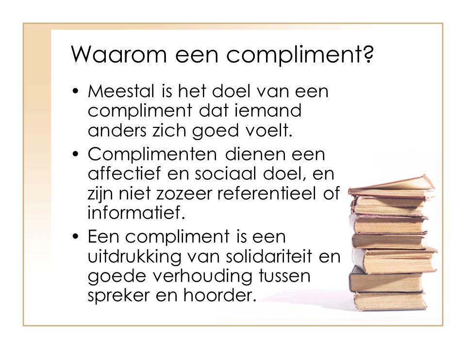 Waarom een compliment Meestal is het doel van een compliment dat iemand anders zich goed voelt.