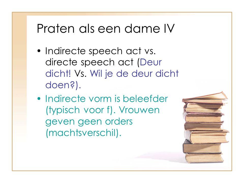 Praten als een dame IV Indirecte speech act vs. directe speech act (Deur dicht! Vs. Wil je de deur dicht doen ).
