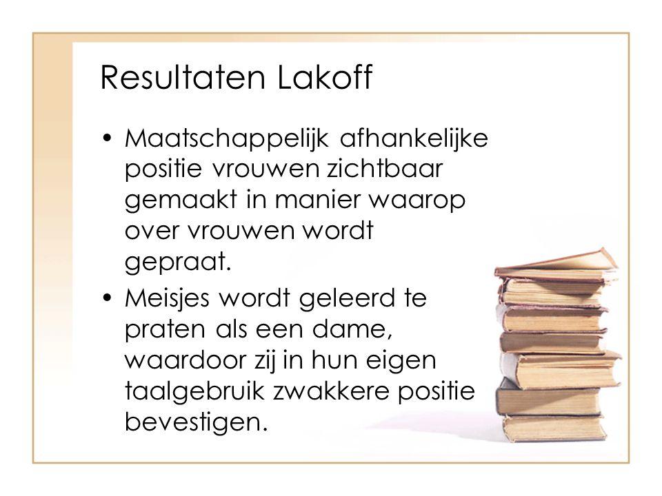 Resultaten Lakoff Maatschappelijk afhankelijke positie vrouwen zichtbaar gemaakt in manier waarop over vrouwen wordt gepraat.