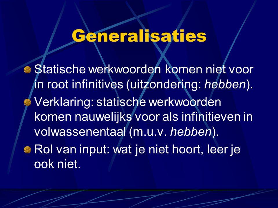 Generalisaties Statische werkwoorden komen niet voor in root infinitives (uitzondering: hebben).