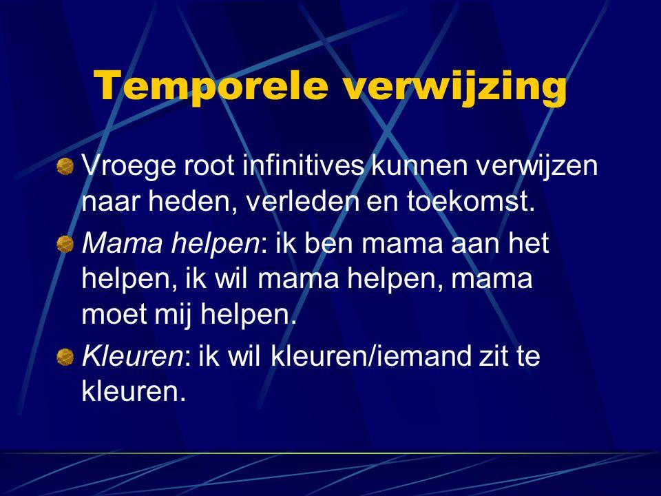 Temporele verwijzing Vroege root infinitives kunnen verwijzen naar heden, verleden en toekomst.