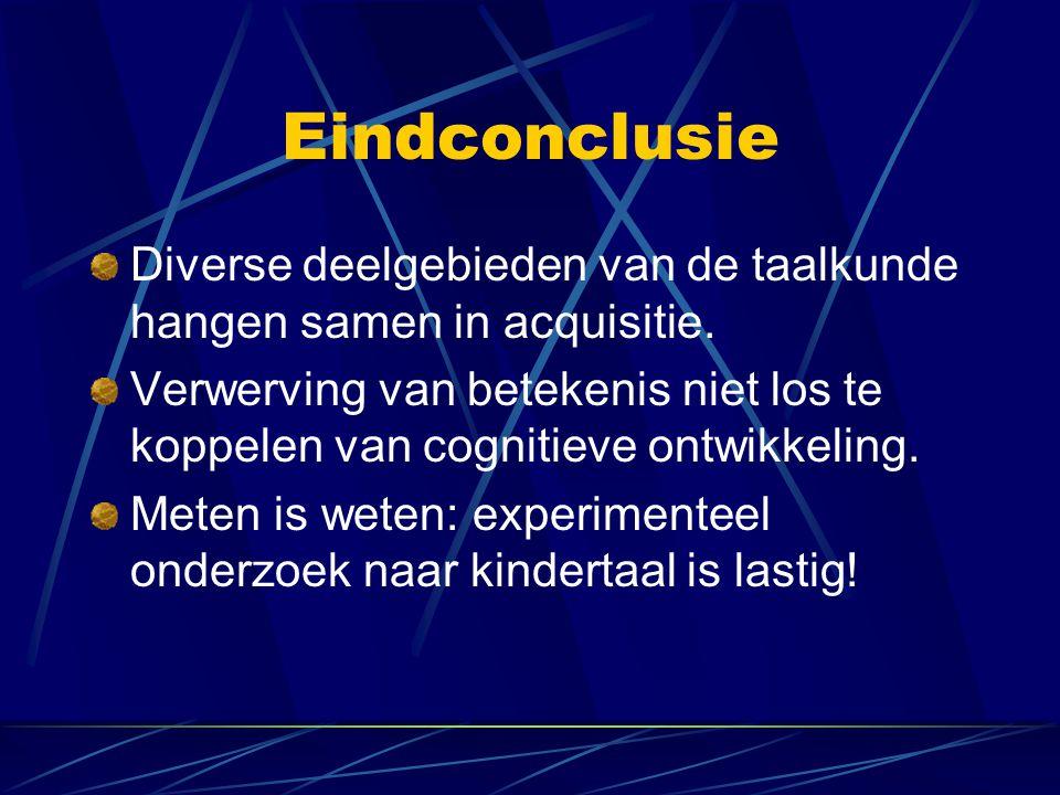Eindconclusie Diverse deelgebieden van de taalkunde hangen samen in acquisitie.
