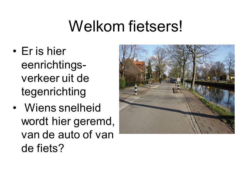 Welkom fietsers! Er is hier eenrichtings- verkeer uit de tegenrichting