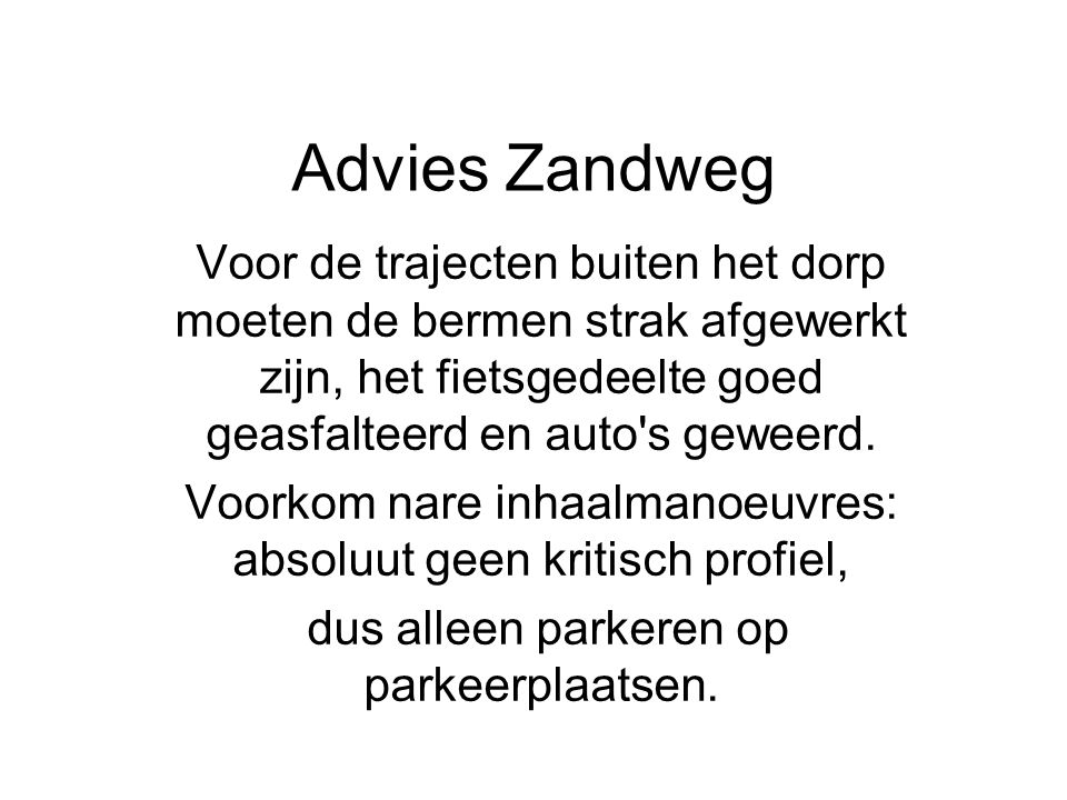 Advies Zandweg Voor de trajecten buiten het dorp moeten de bermen strak afgewerkt zijn, het fietsgedeelte goed geasfalteerd en auto s geweerd.