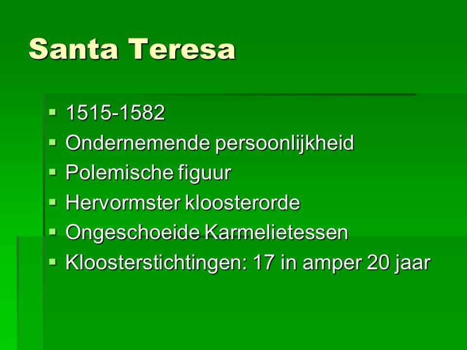 Santa Teresa 1515-1582 Ondernemende persoonlijkheid Polemische figuur