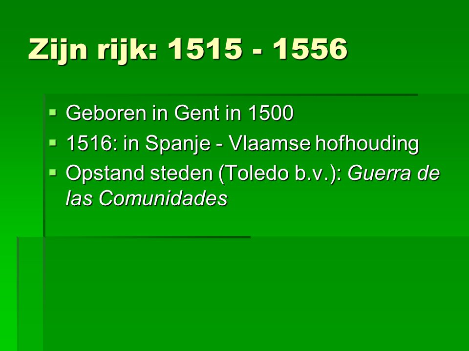 Zijn rijk: 1515 - 1556 Geboren in Gent in 1500