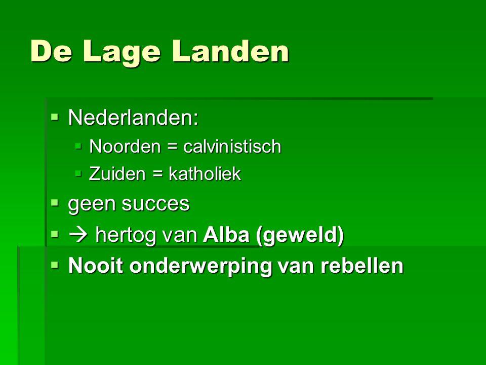 De Lage Landen Nederlanden: geen succes  hertog van Alba (geweld)