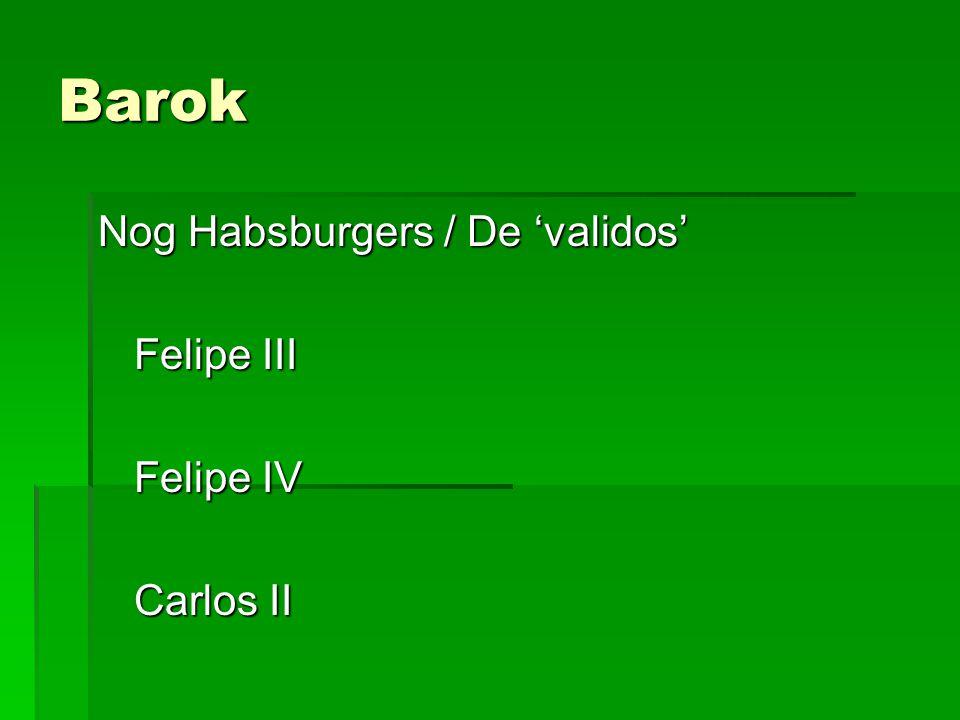 Barok Nog Habsburgers / De 'validos' Felipe III Felipe IV Carlos II