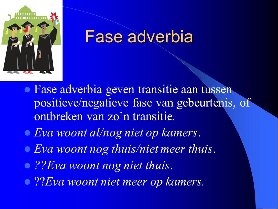 Fase adverbia Fase adverbia geven transitie aan tussen positieve/negatieve fase van gebeurtenis, of ontbreken van zo'n transitie.
