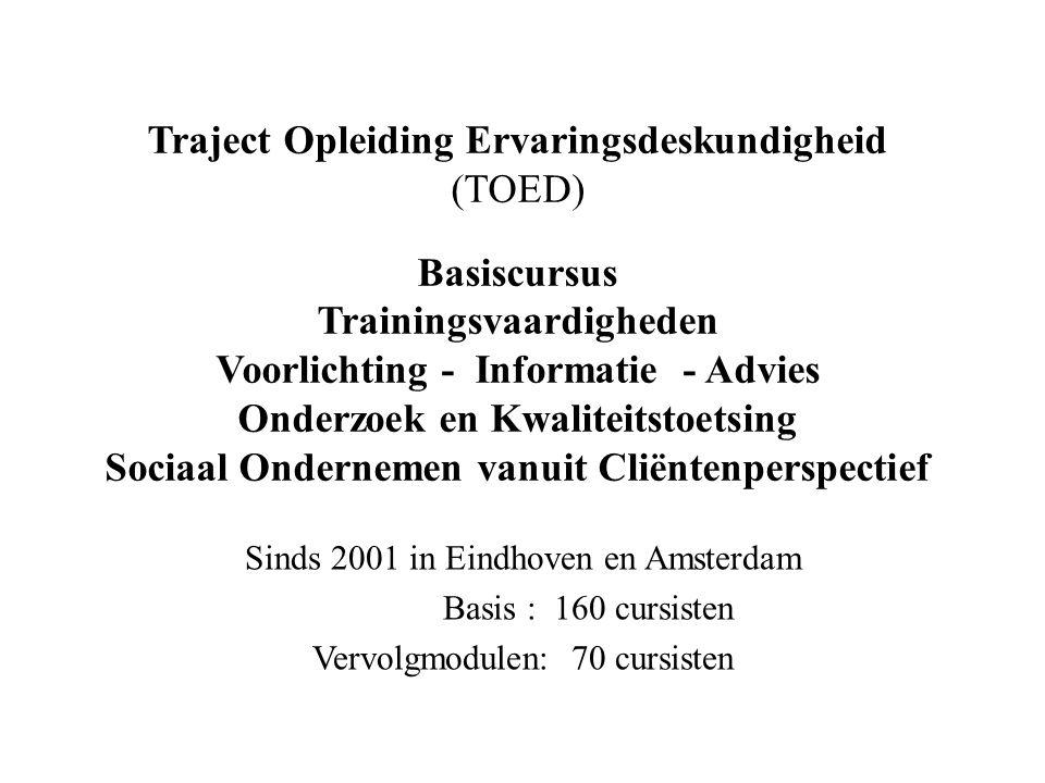 Traject Opleiding Ervaringsdeskundigheid (TOED) Basiscursus Trainingsvaardigheden Voorlichting - Informatie - Advies Onderzoek en Kwaliteitstoetsing Sociaal Ondernemen vanuit Cliëntenperspectief