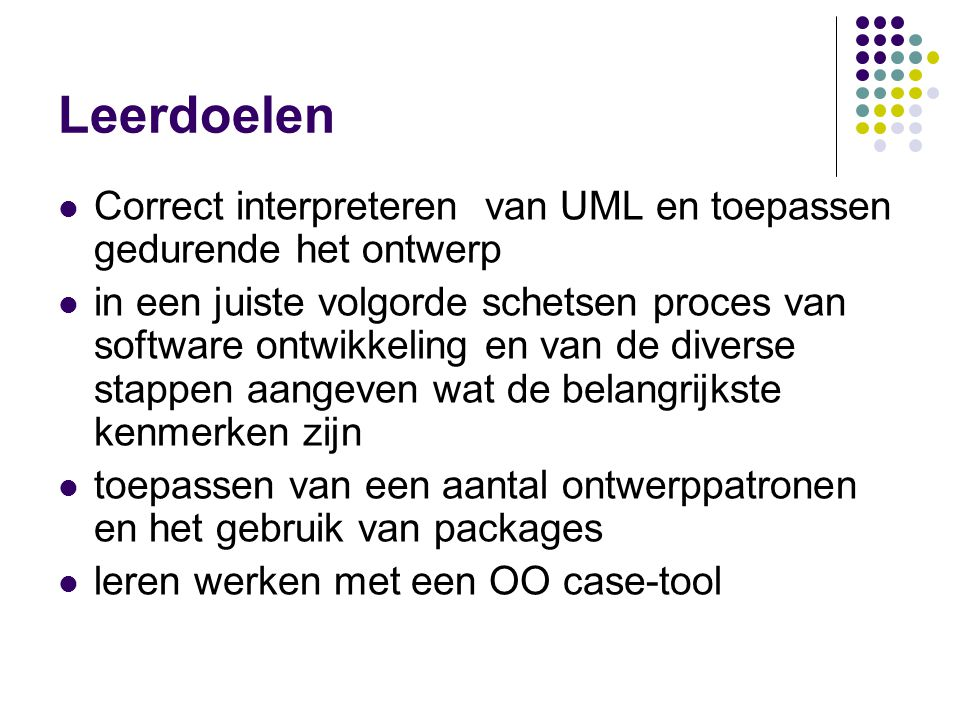 Leerdoelen Correct interpreteren van UML en toepassen gedurende het ontwerp.