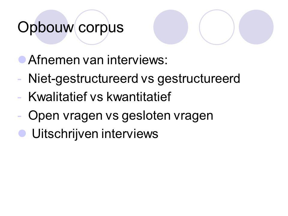 Opbouw corpus Afnemen van interviews: