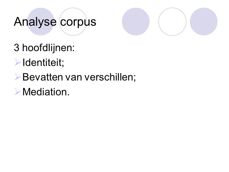 Analyse corpus 3 hoofdlijnen: Identiteit; Bevatten van verschillen;