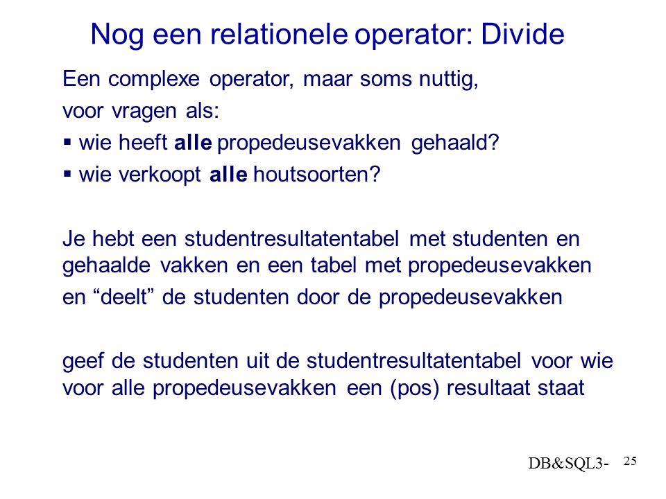 Nog een relationele operator: Divide