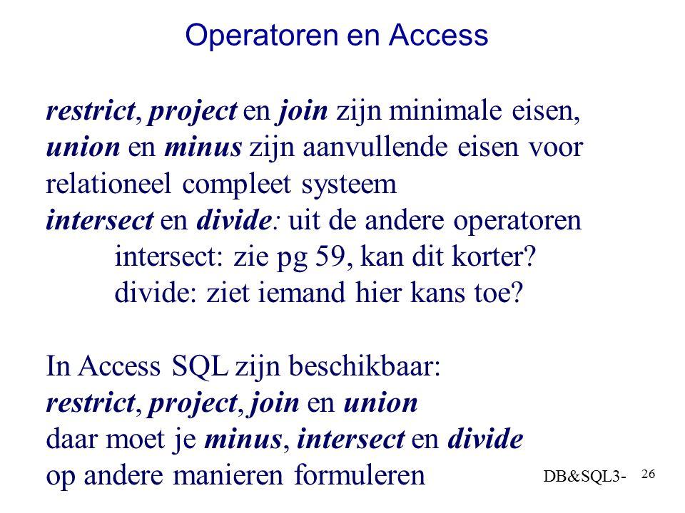 Operatoren en Access restrict, project en join zijn minimale eisen, union en minus zijn aanvullende eisen voor relationeel compleet systeem.
