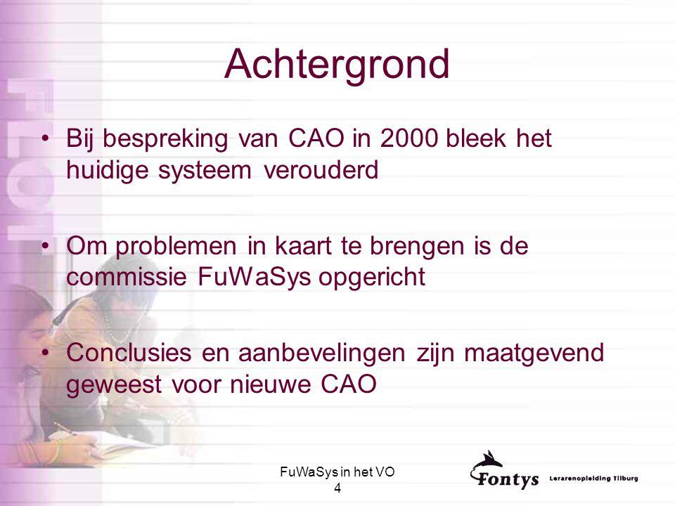 Achtergrond Bij bespreking van CAO in 2000 bleek het huidige systeem verouderd. Om problemen in kaart te brengen is de commissie FuWaSys opgericht.