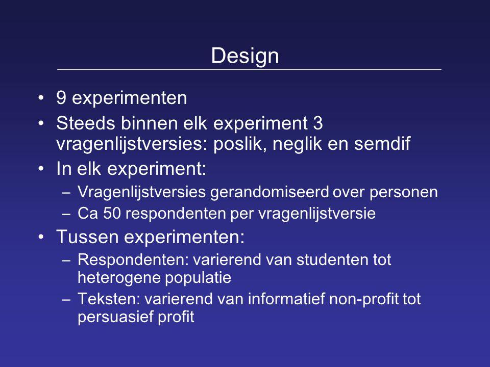 Design 9 experimenten. Steeds binnen elk experiment 3 vragenlijstversies: poslik, neglik en semdif.