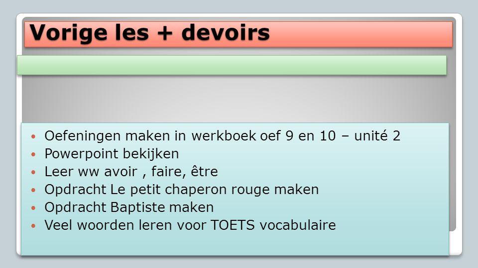 Vorige les + devoirs Oefeningen maken in werkboek oef 9 en 10 – unité 2. Powerpoint bekijken. Leer ww avoir , faire, être.
