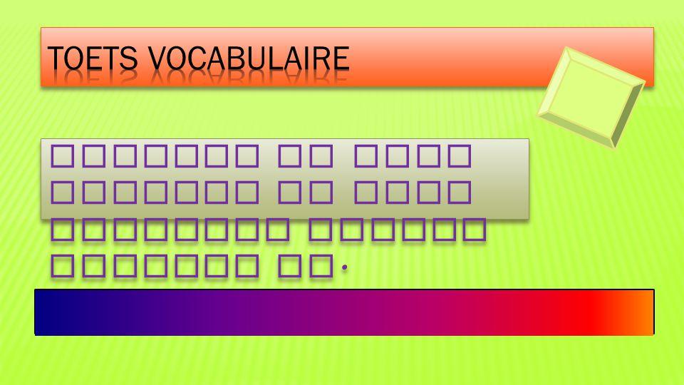 Toets vocabulaire Schrijf in vijf minuten zo veel mogelijk Franse woorden op.