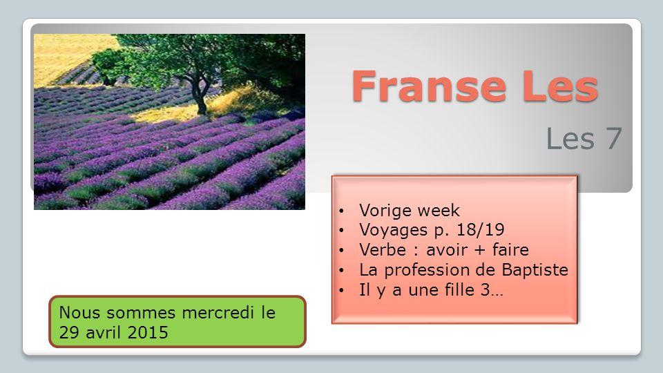 Franse Les Les 7 Vorige week Voyages p. 18/19 Verbe : avoir + faire