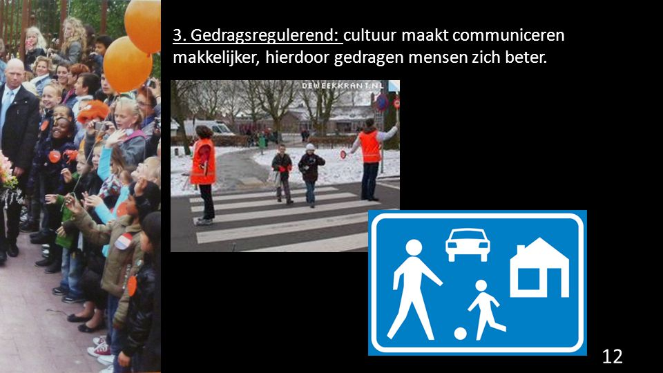 3. Gedragsregulerend: cultuur maakt communiceren makkelijker, hierdoor gedragen mensen zich beter.