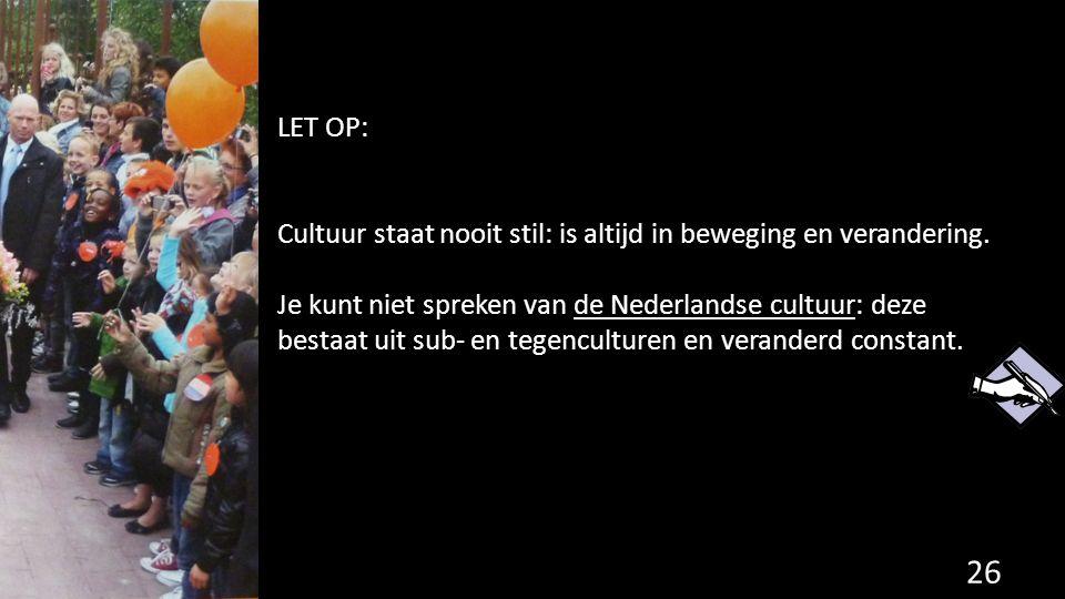 LET OP: Cultuur staat nooit stil: is altijd in beweging en verandering.