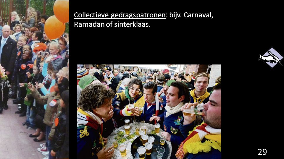 Collectieve gedragspatronen: bijv. Carnaval, Ramadan of sinterklaas.