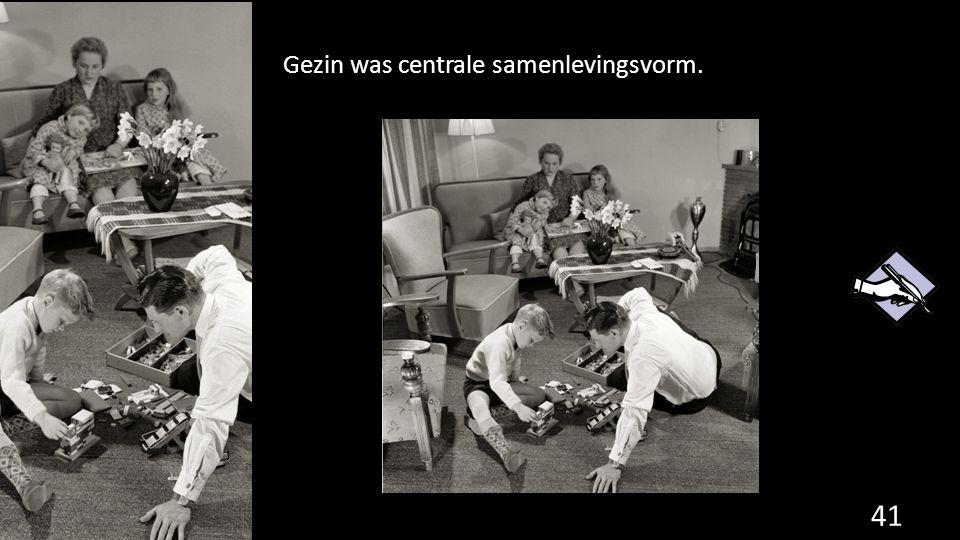 Gezin was centrale samenlevingsvorm.