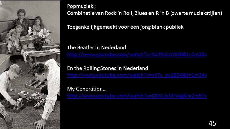 Popmuziek: Combinatie van Rock 'n Roll, Blues en R 'n B (zwarte muziekstijlen) Toegankelijk gemaakt voor een jong blank publiek.