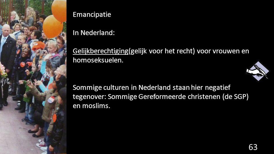 Emancipatie In Nederland: Gelijkberechtiging(gelijk voor het recht) voor vrouwen en homoseksuelen.