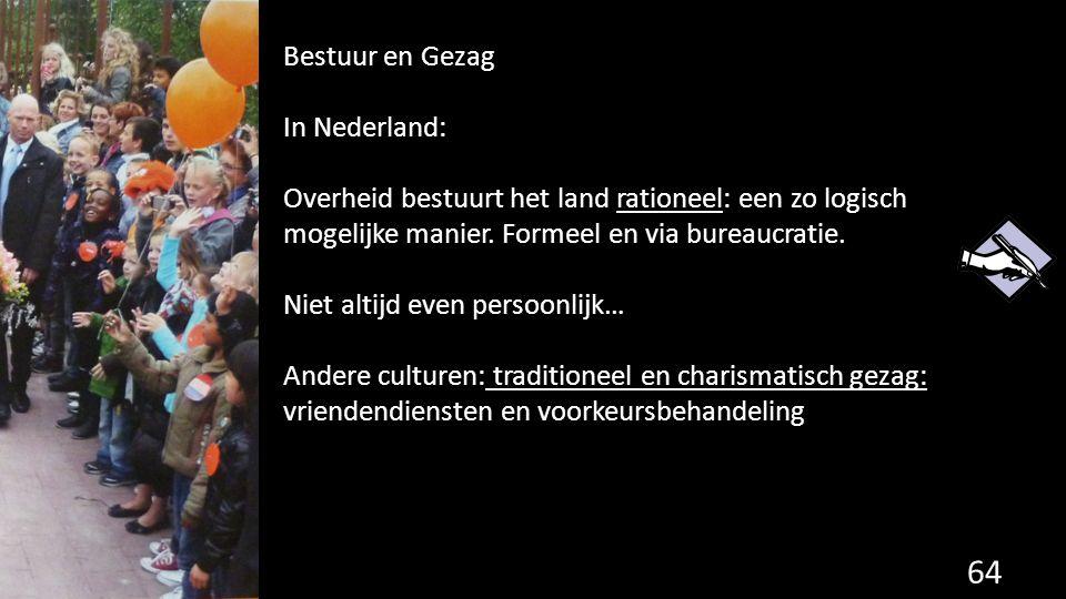 Bestuur en Gezag In Nederland: Overheid bestuurt het land rationeel: een zo logisch mogelijke manier. Formeel en via bureaucratie.